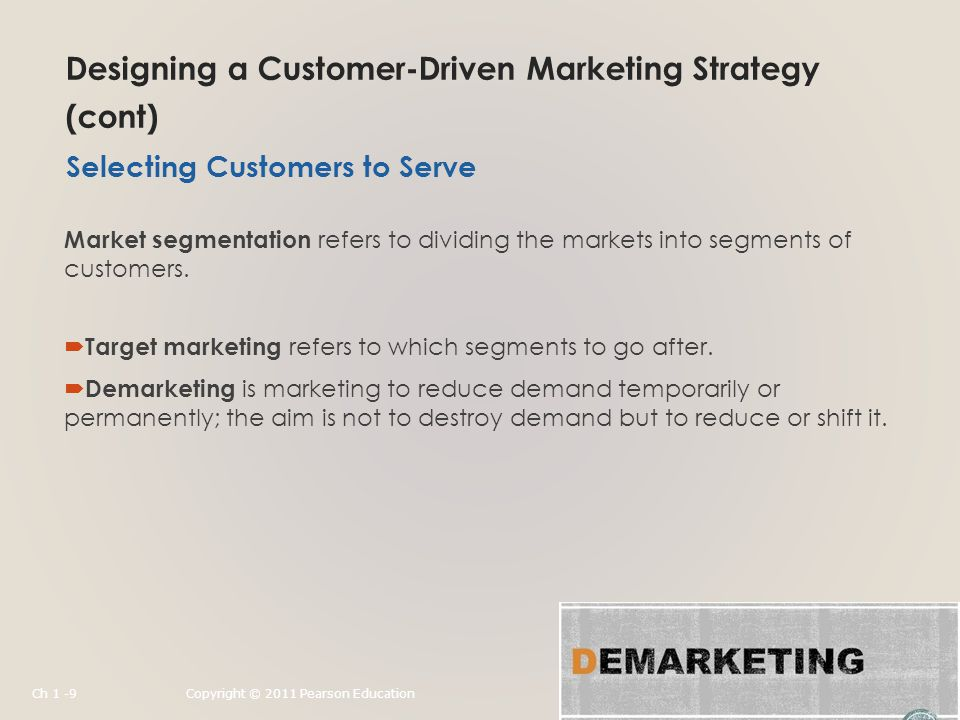 Designing a Customer-Driven Marketing Strategy (cont) Market segmentation refers to dividing the markets into segments of customers.