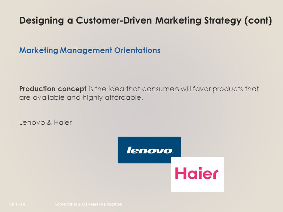 Designing a Customer-Driven Marketing Strategy (cont) Production concept is the idea that consumers will favor products that are available and highly affordable.