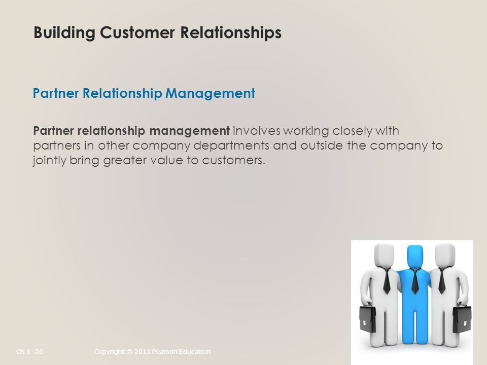 Building Customer Relationships Partner relationship management involves working closely with partners in other company departments and outside the company to jointly bring greater value to customers.