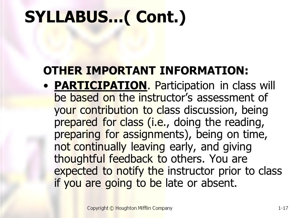1-17Copyright © Houghton Mifflin Company SYLLABUS...( Cont.) OTHER IMPORTANT INFORMATION: PARTICIPATION.