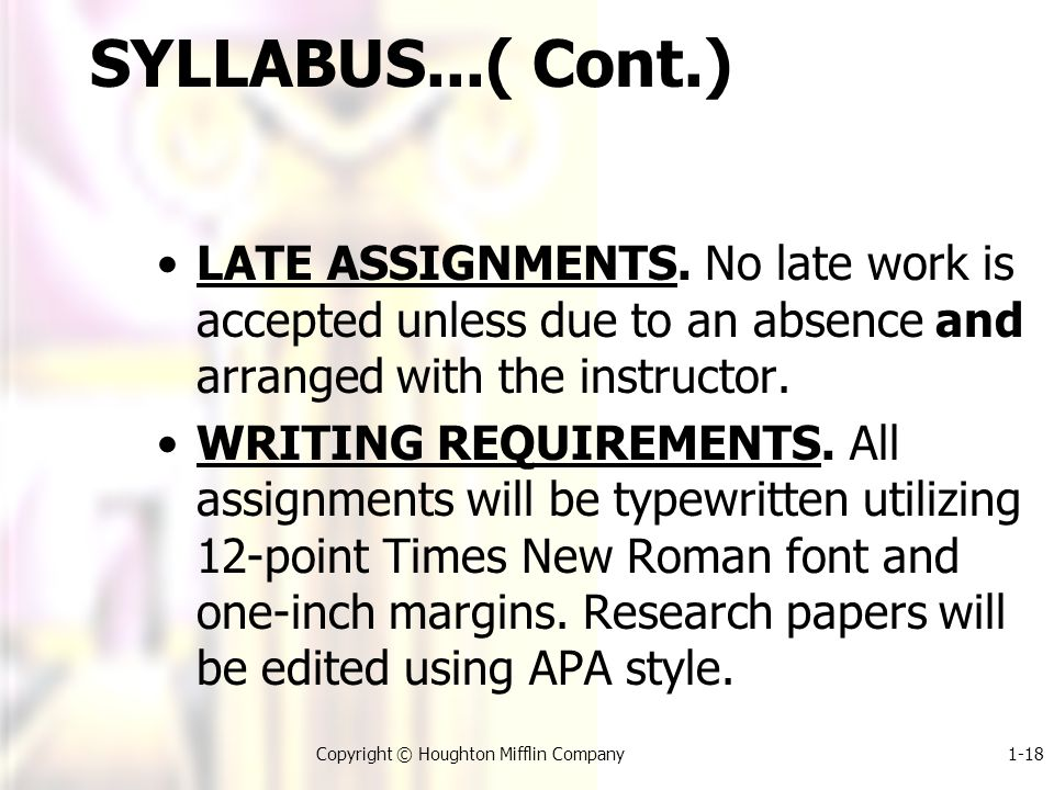 1-18Copyright © Houghton Mifflin Company SYLLABUS...( Cont.) LATE ASSIGNMENTS.