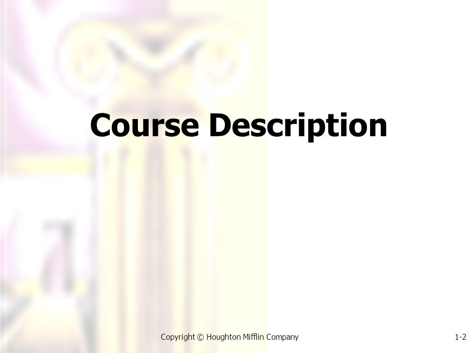 1-2 Copyright © Houghton Mifflin Company1-2 Course Description