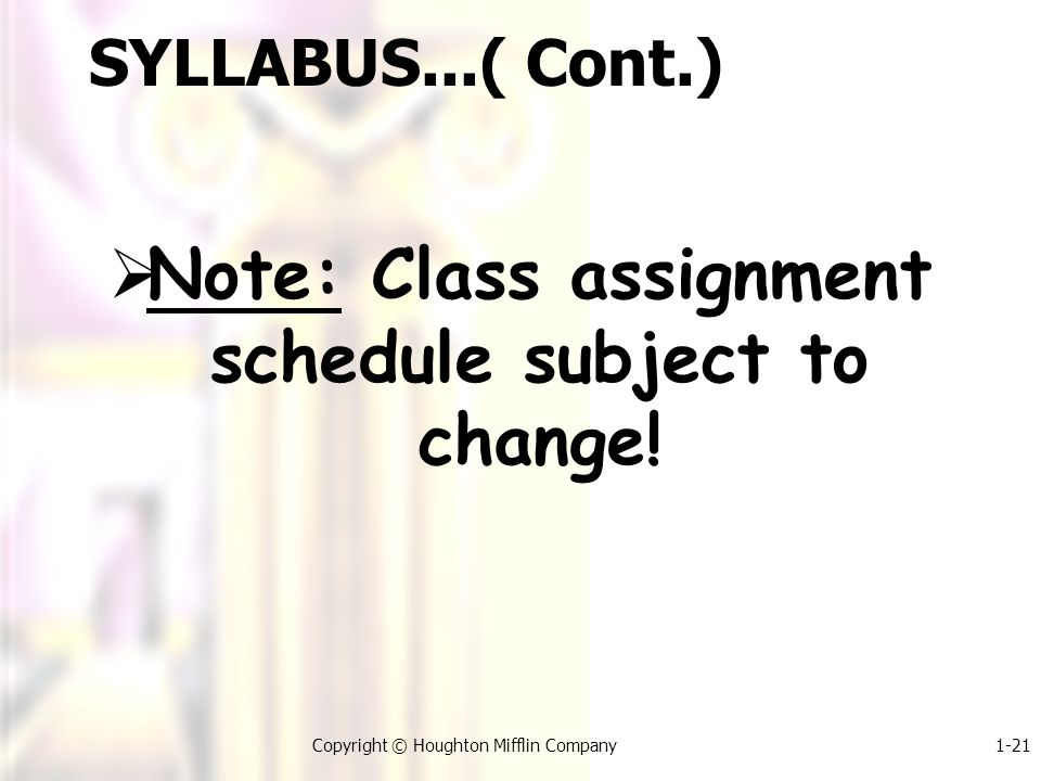 1-21Copyright © Houghton Mifflin Company SYLLABUS...( Cont.)  Note: Class assignment schedule subject to change!