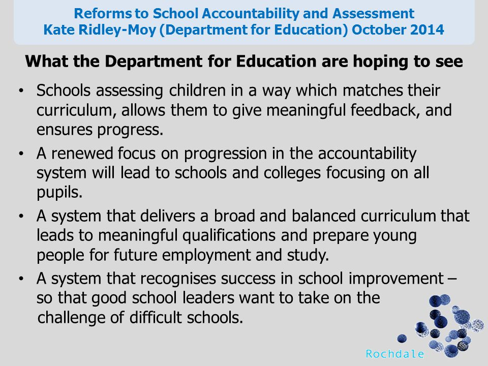 What the Department for Education are hoping to see Schools assessing children in a way which matches their curriculum, allows them to give meaningful feedback, and ensures progress.
