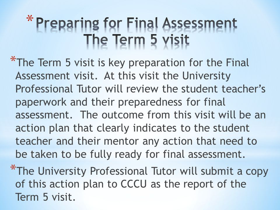 * The Term 5 visit is key preparation for the Final Assessment visit.
