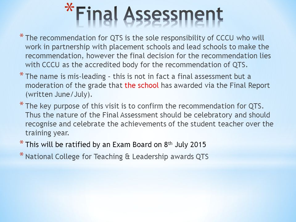 * The recommendation for QTS is the sole responsibility of CCCU who will work in partnership with placement schools and lead schools to make the recommendation, however the final decision for the recommendation lies with CCCU as the accredited body for the recommendation of QTS.