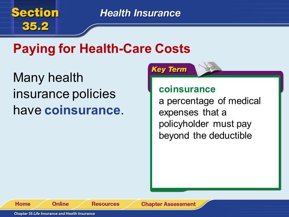 Paying for Health-Care Costs Many health insurance policies have coinsurance.
