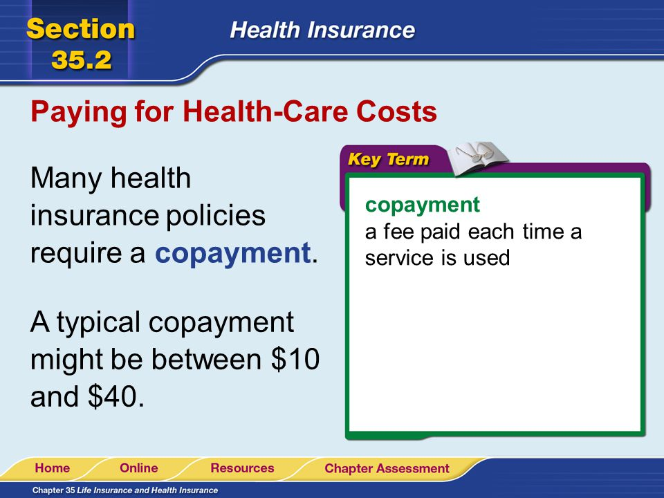 Paying for Health-Care Costs Many health insurance policies require a copayment.