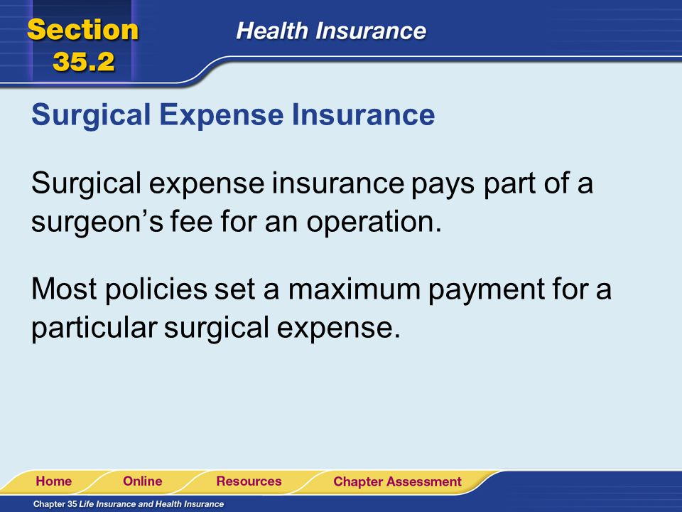 Surgical Expense Insurance Surgical expense insurance pays part of a surgeon's fee for an operation.