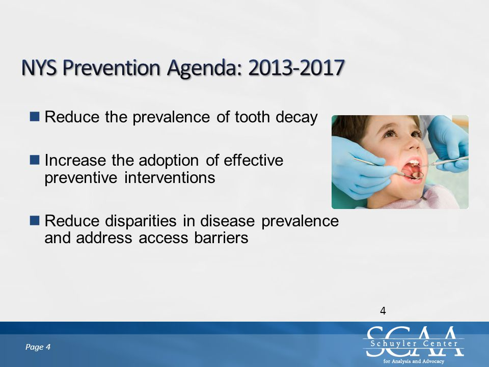 Page 4 4 Reduce the prevalence of tooth decay Increase the adoption of effective preventive interventions Reduce disparities in disease prevalence and address access barriers