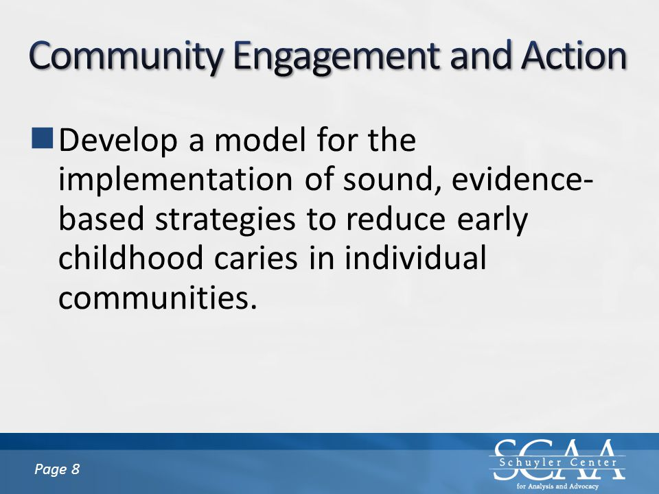 Page 8 Develop a model for the implementation of sound, evidence- based strategies to reduce early childhood caries in individual communities.