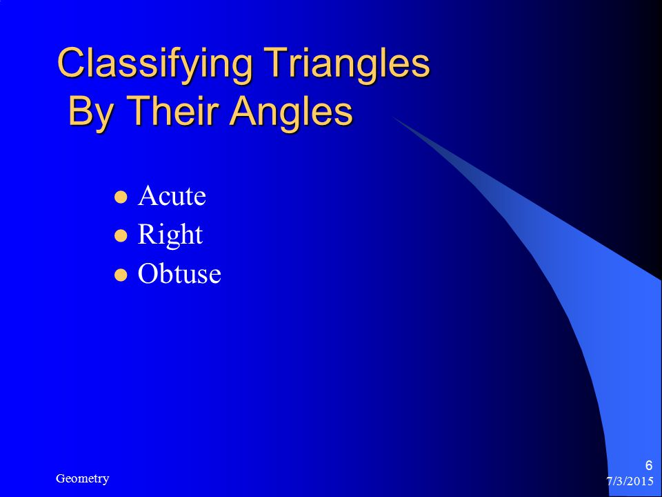 7/3/2015 Geometry 6 Classifying Triangles By Their Angles Acute Right Obtuse