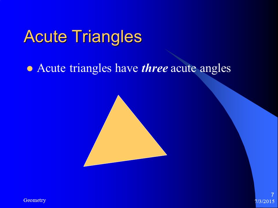 7/3/2015 Geometry 7 Acute Triangles Acute triangles have three acute angles