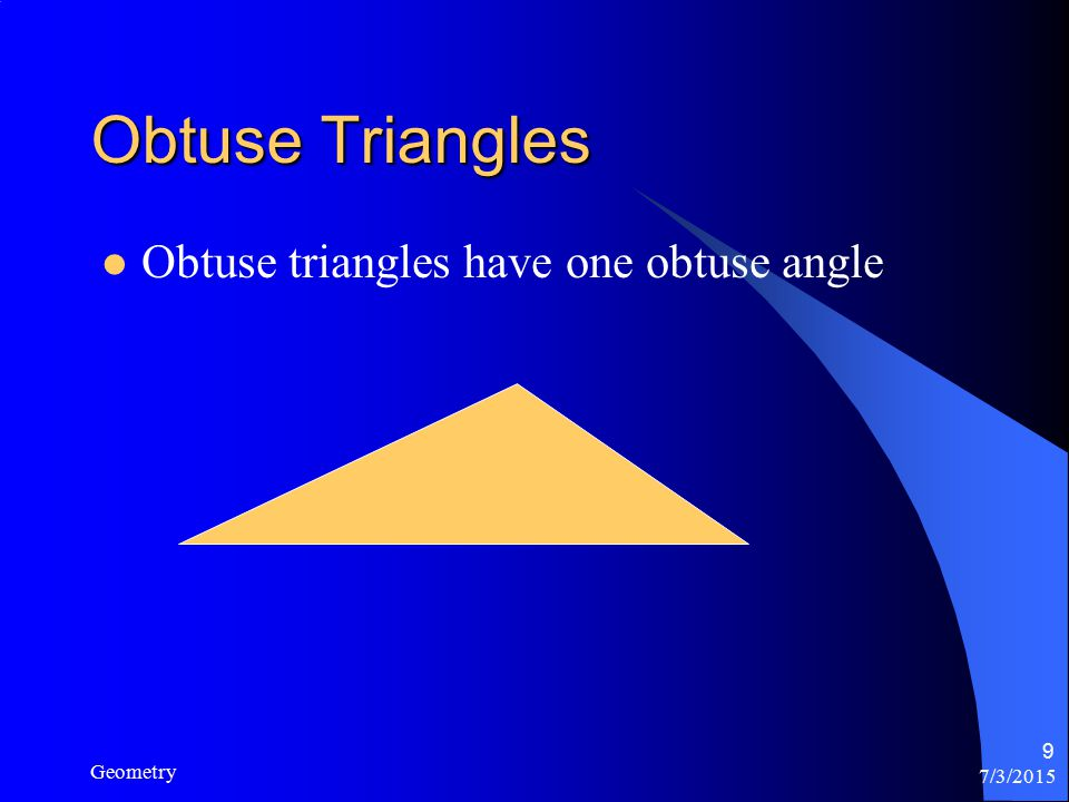 7/3/2015 Geometry 9 Obtuse Triangles Obtuse triangles have one obtuse angle
