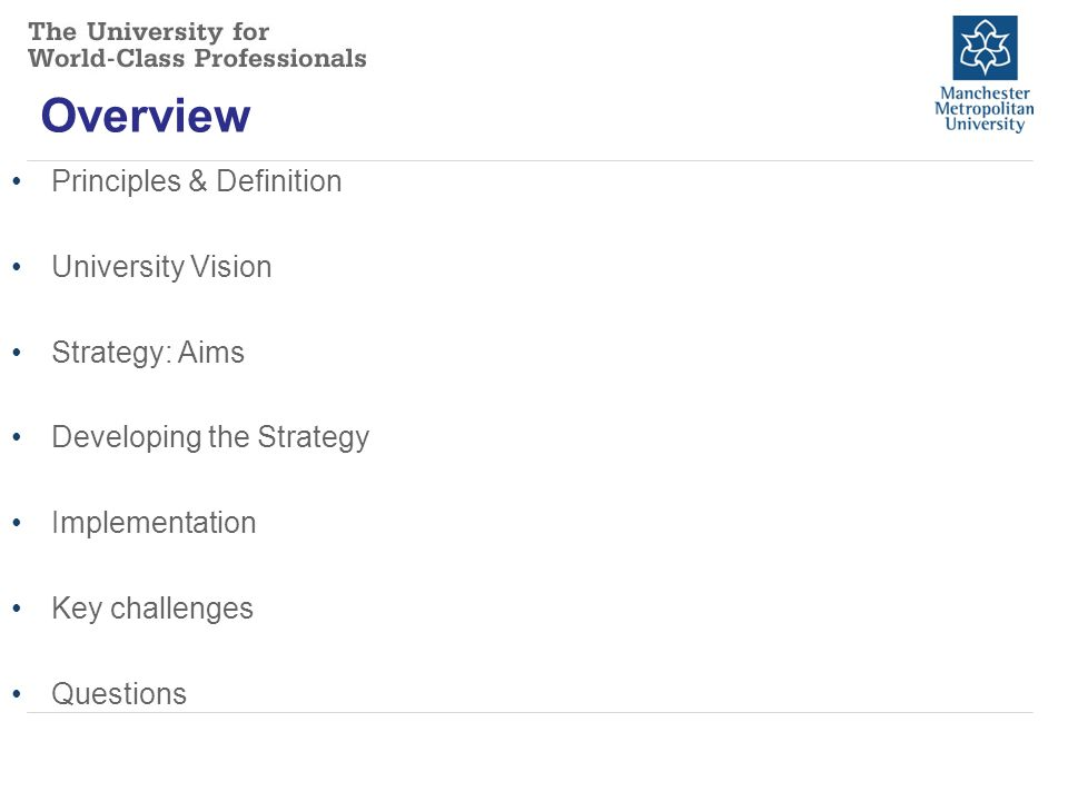 Overview Principles & Definition University Vision Strategy: Aims Developing the Strategy Implementation Key challenges Questions