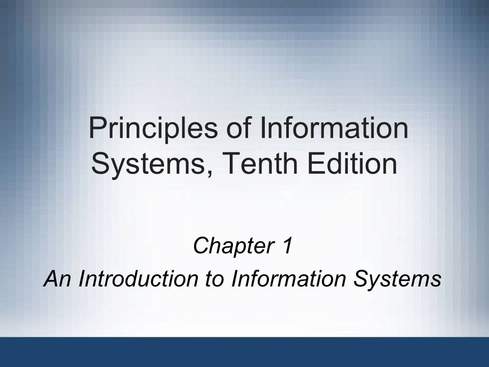Principles of Information Systems, Tenth Edition Chapter 1 An Introduction to Information Systems