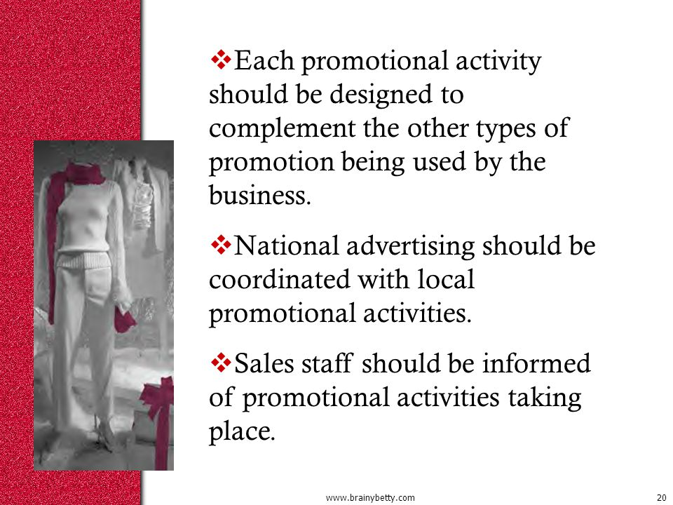  Each promotional activity should be designed to complement the other types of promotion being used by the business.