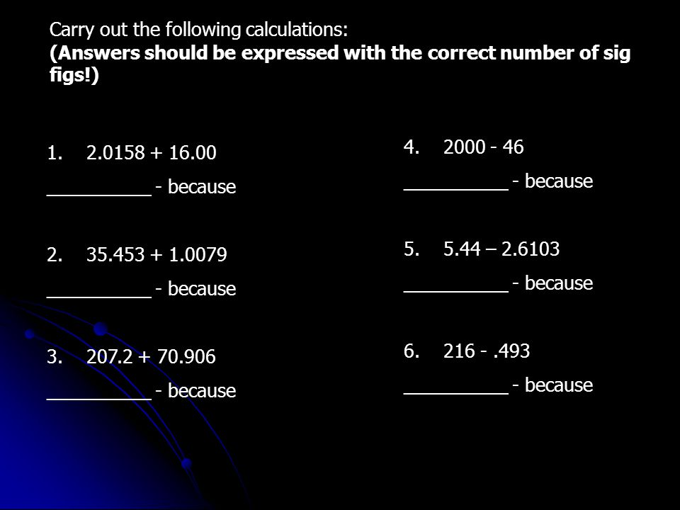 Carry out the following calculations: (Answers should be expressed with the correct number of sig figs!) 1.
