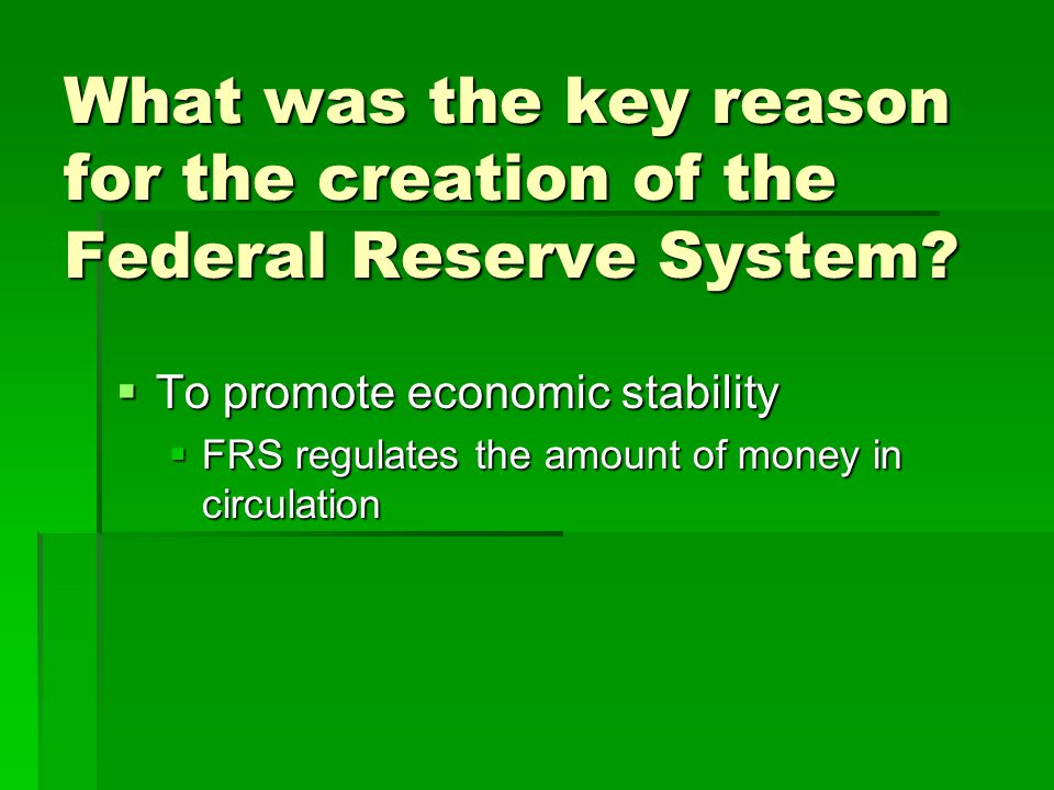 What was the key reason for the creation of the Federal Reserve System.