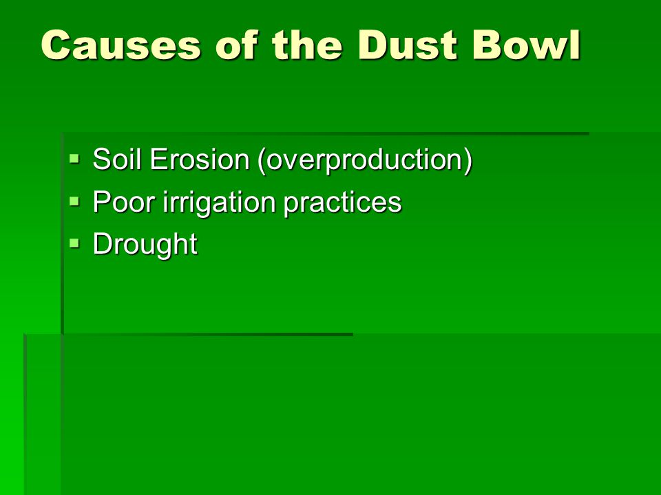 Causes of the Dust Bowl  Soil Erosion (overproduction)  Poor irrigation practices  Drought