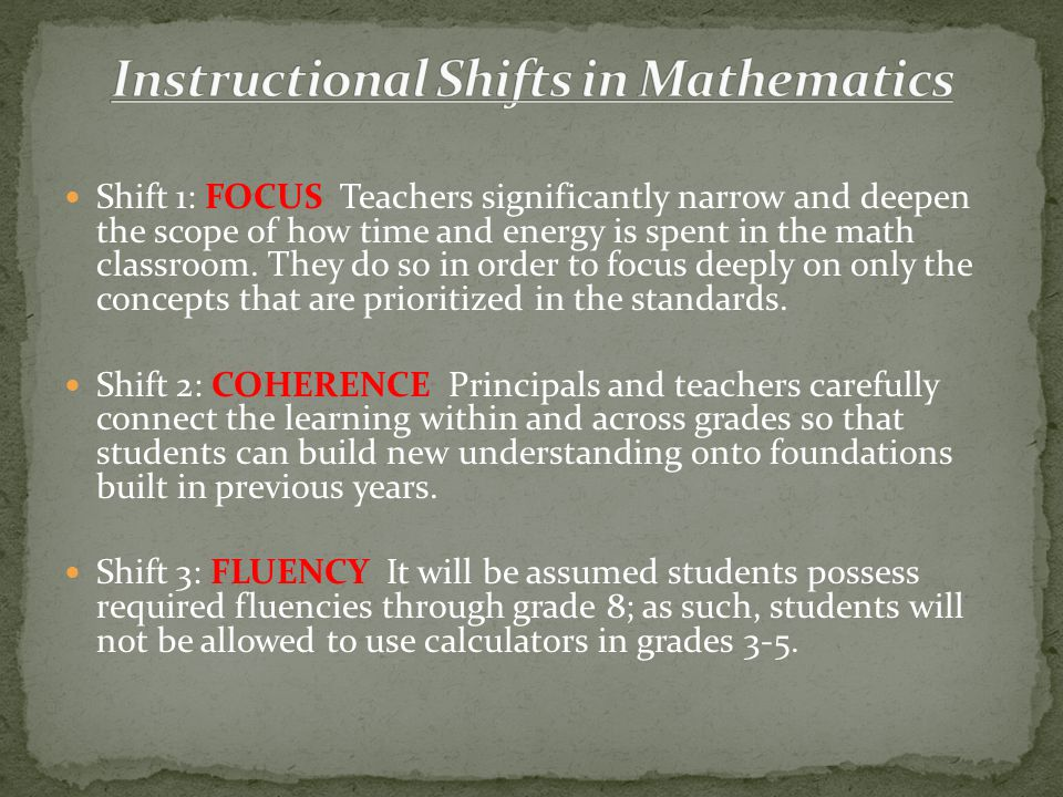 Shift 1: FOCUS Teachers significantly narrow and deepen the scope of how time and energy is spent in the math classroom.