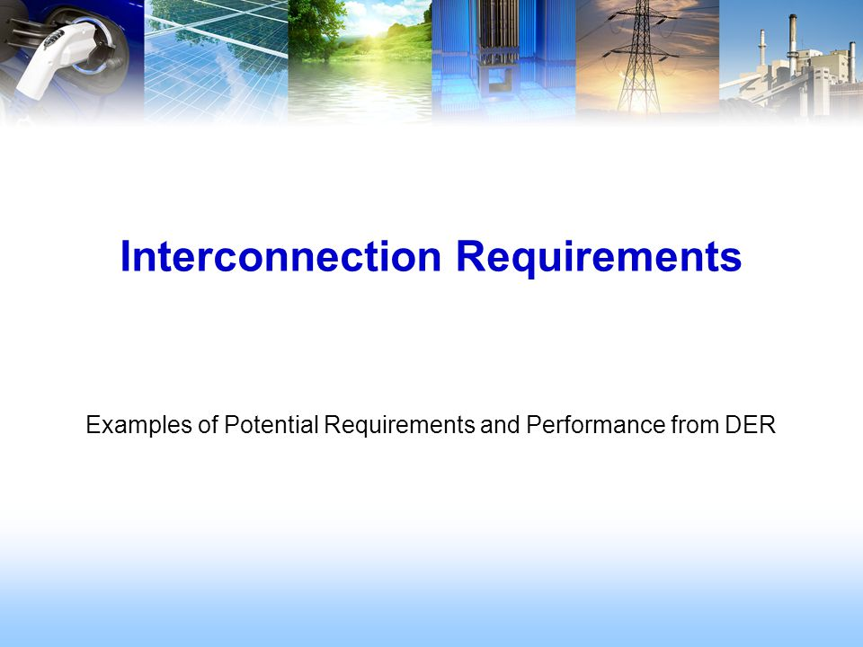 Interconnection Requirements Examples of Potential Requirements and Performance from DER