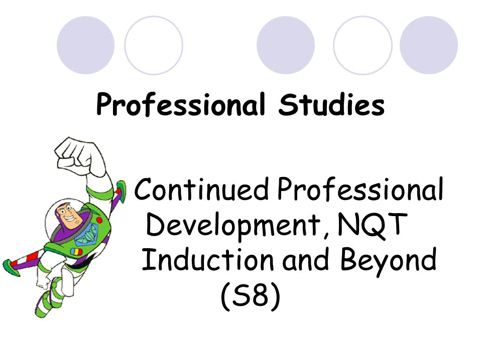 Professional Studies Continued Professional Development, NQT Induction and Beyond (S8)
