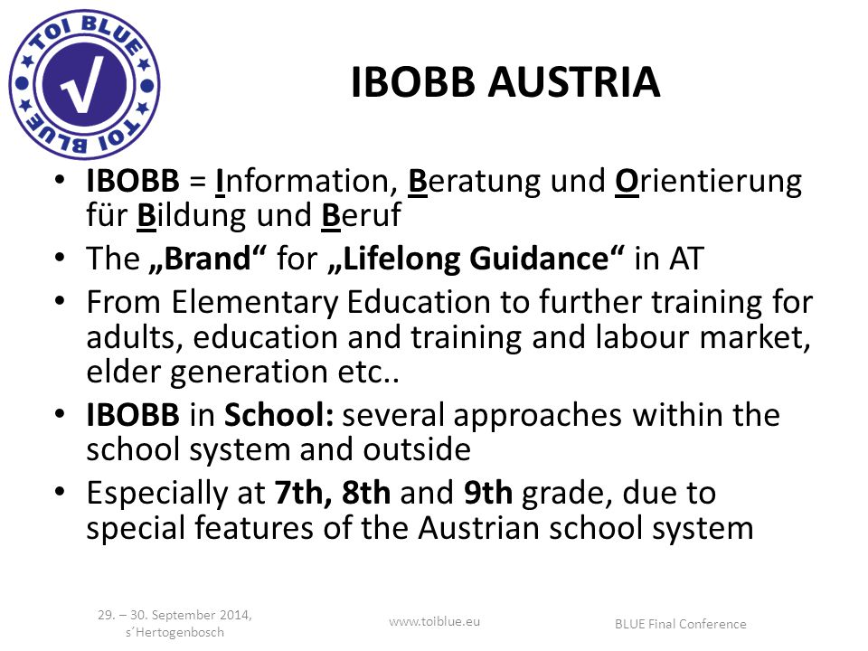 "IBOBB AUSTRIA IBOBB = Information, Beratung und Orientierung für Bildung und Beruf The ""Brand for ""Lifelong Guidance in AT From Elementary Education to further training for adults, education and training and labour market, elder generation etc.."