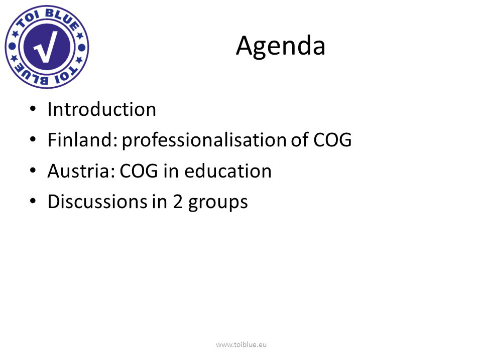 Agenda Introduction Finland: professionalisation of COG Austria: COG in education Discussions in 2 groups