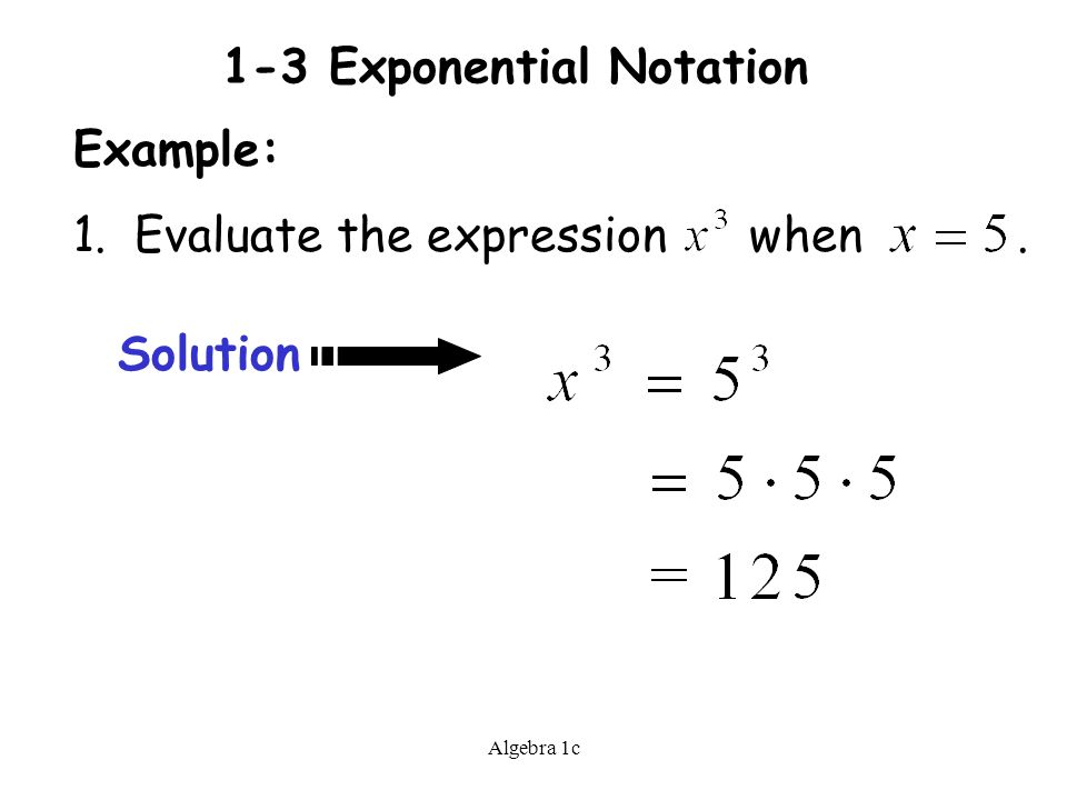 Algebra 1c 1-3 Exponential Notation Example: 1. Evaluate the expression when. Solution