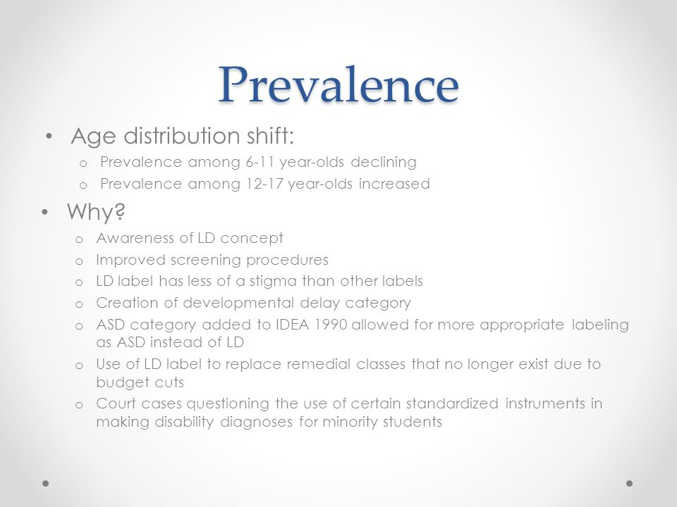 Prevalence Age distribution shift: o Prevalence among 6-11 year-olds declining o Prevalence among year-olds increased Why.