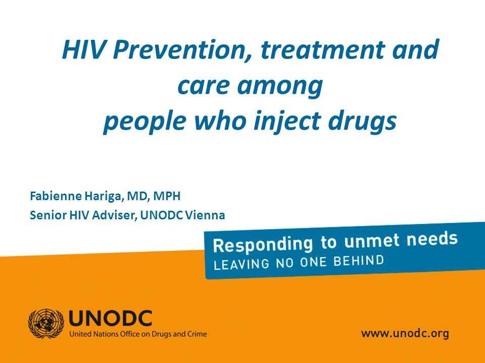 HIV Prevention, treatment and care among people who inject drugs Fabienne Hariga, MD, MPH Senior HIV Adviser, UNODC Vienna