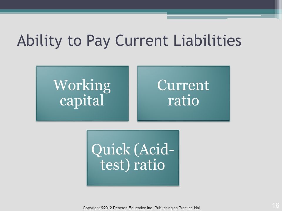 Ability to Pay Current Liabilities Copyright ©2012 Pearson Education Inc.