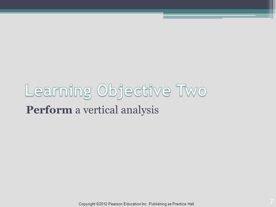 Perform a vertical analysis 7 Copyright ©2012 Pearson Education Inc. Publishing as Prentice Hall.