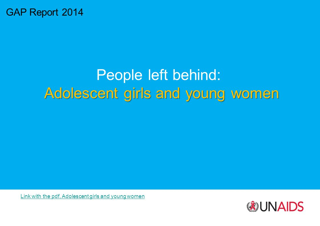 GAP Report 2014 People left behind: Adolescent girls and young women Link with the pdf, Adolescent girls and young women
