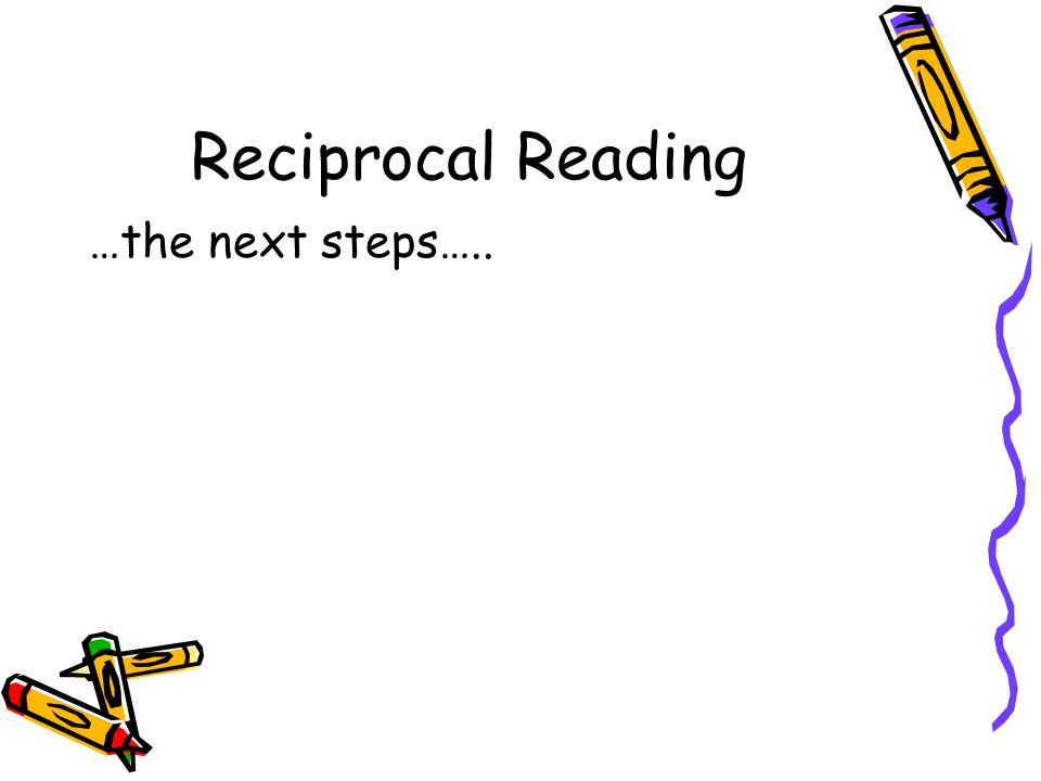 Reciprocal Reading …the next steps…..