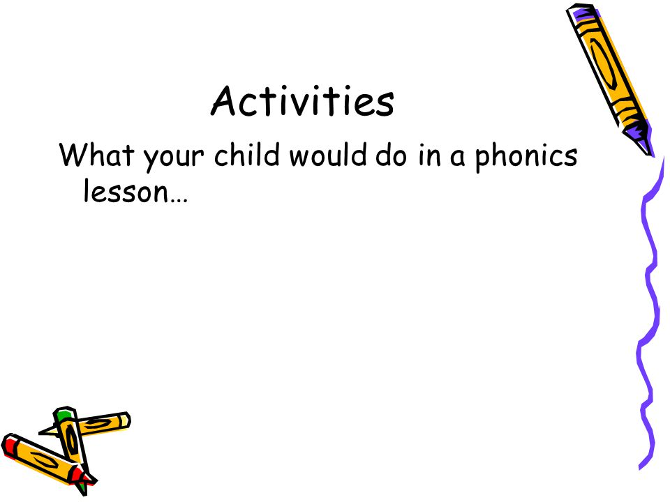 Activities What your child would do in a phonics lesson…