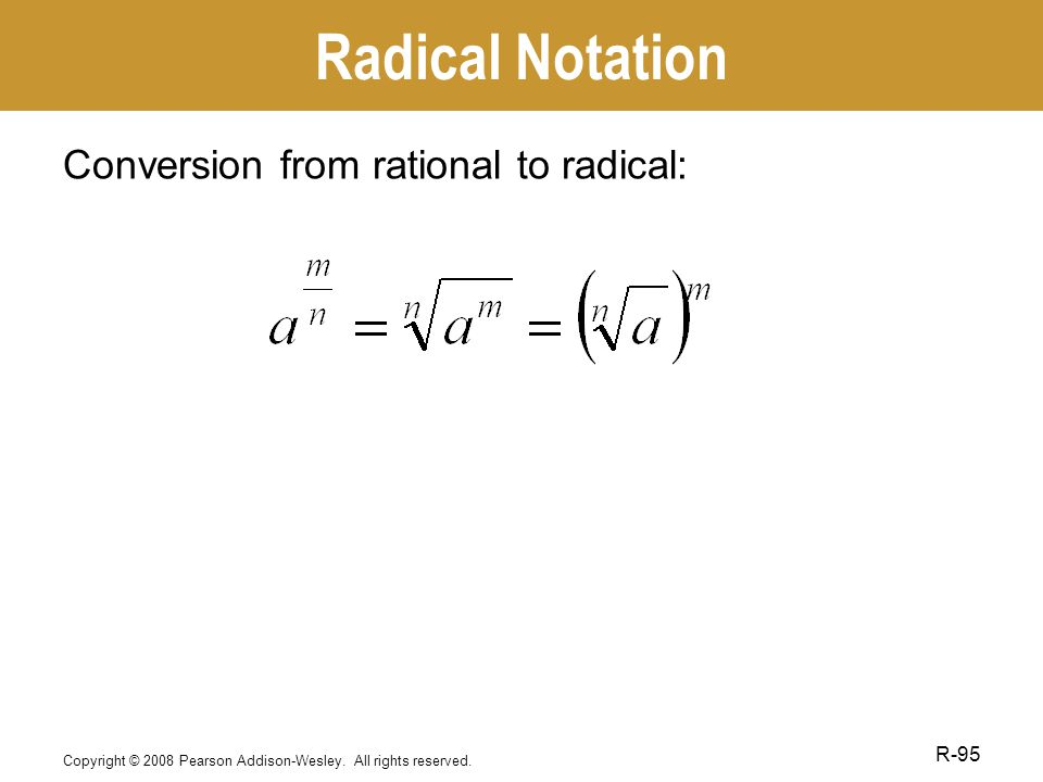 Radical Notation Conversion from rational to radical: Copyright © 2008 Pearson Addison-Wesley.