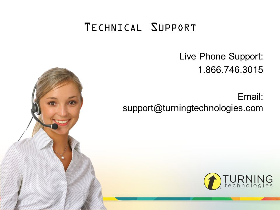 T ECHNICAL S UPPORT Live Phone Support: