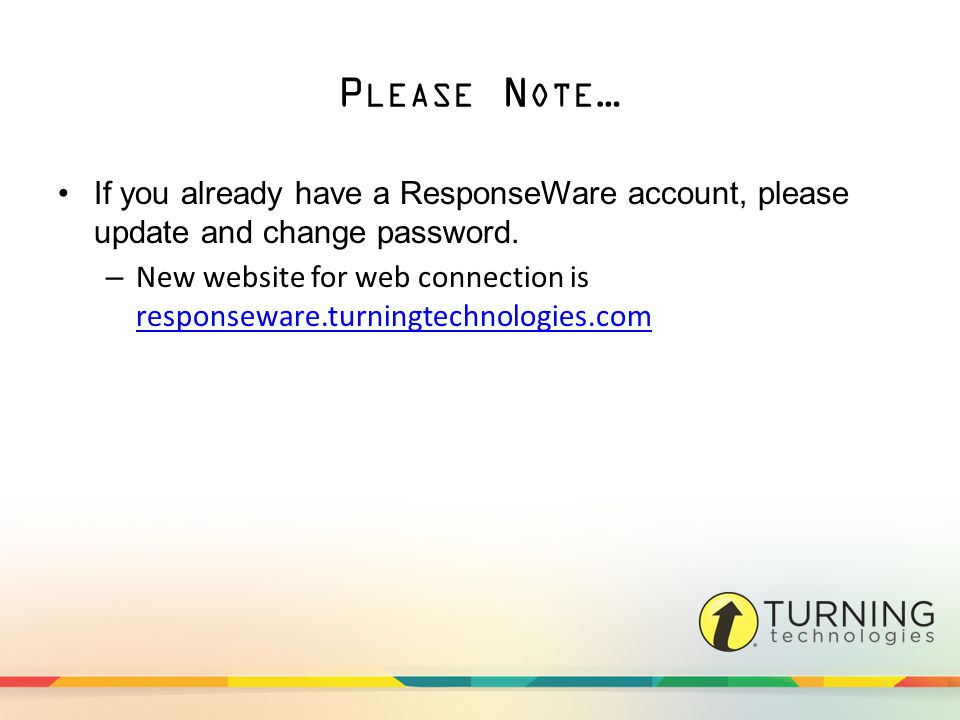 P LEASE N OTE … If you already have a ResponseWare account, please update and change password.