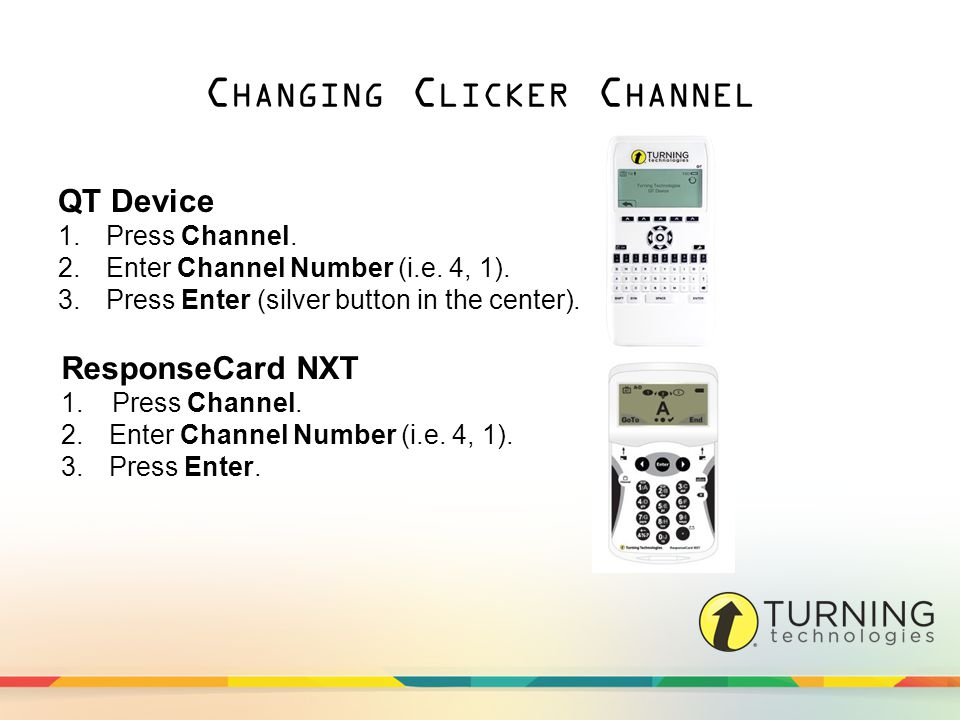 C HANGING C LICKER C HANNEL QT Device 1.Press Channel.