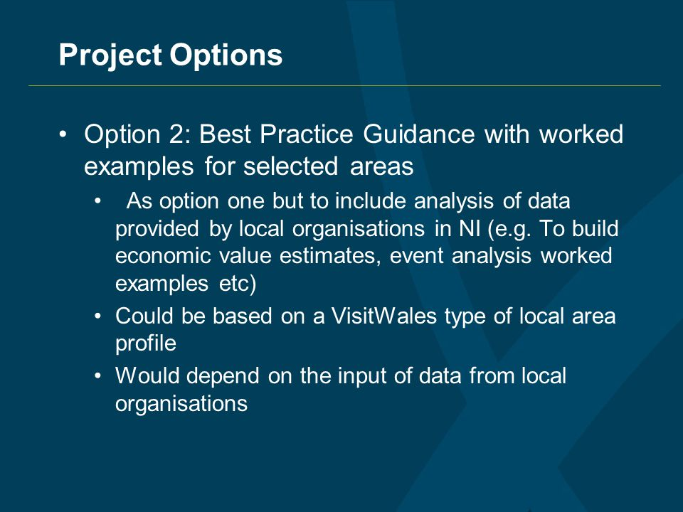 Project Options Option 2: Best Practice Guidance with worked examples for selected areas As option one but to include analysis of data provided by local organisations in NI (e.g.