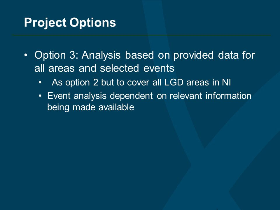 Project Options Option 3: Analysis based on provided data for all areas and selected events As option 2 but to cover all LGD areas in NI Event analysis dependent on relevant information being made available