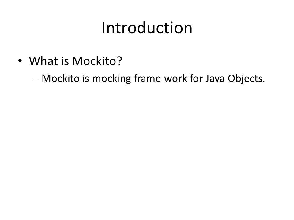 Mockito Introduction What is Mockito? – Mockito is mocking