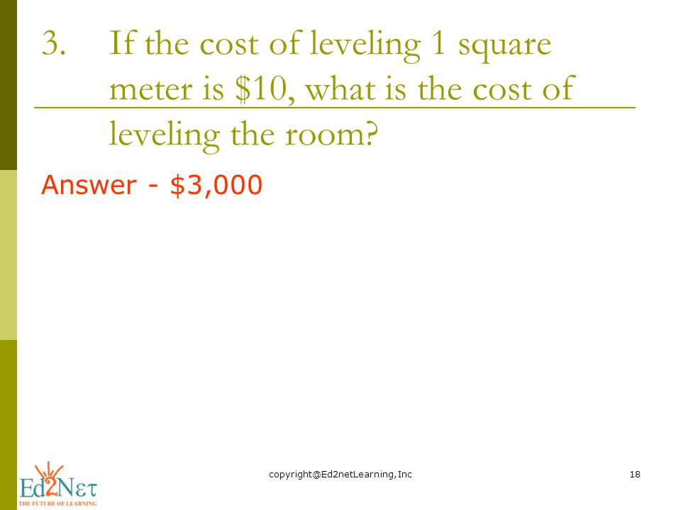 3.If the cost of leveling 1 square meter is $10, what is the cost of leveling the room.