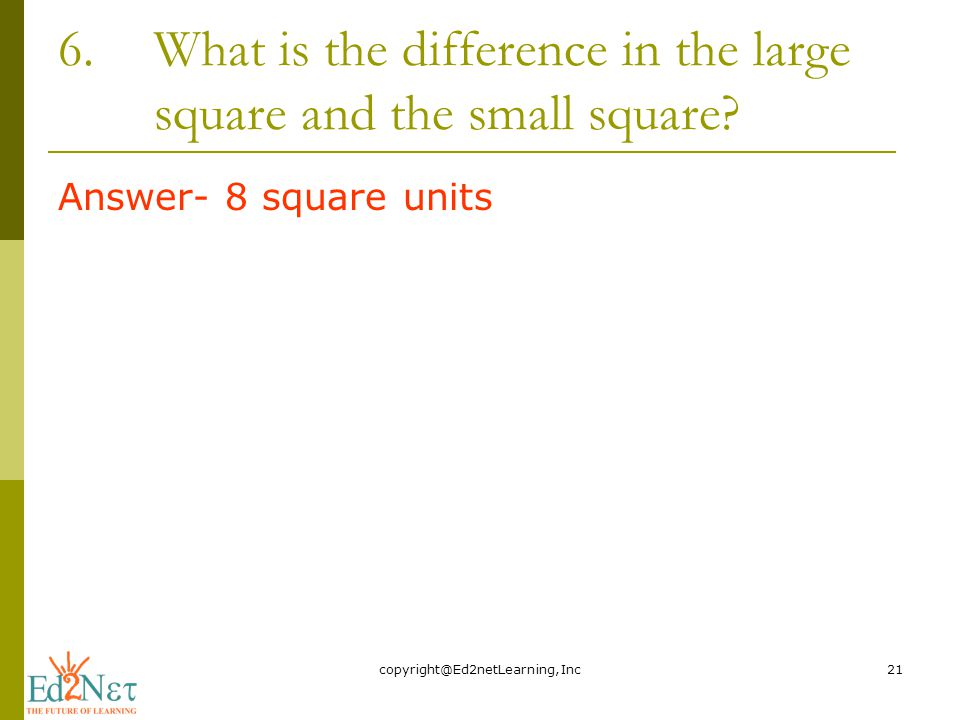6.What is the difference in the large square and the small square.