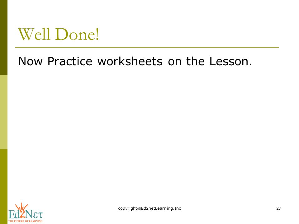 Well Done! Now Practice worksheets on the Lesson.