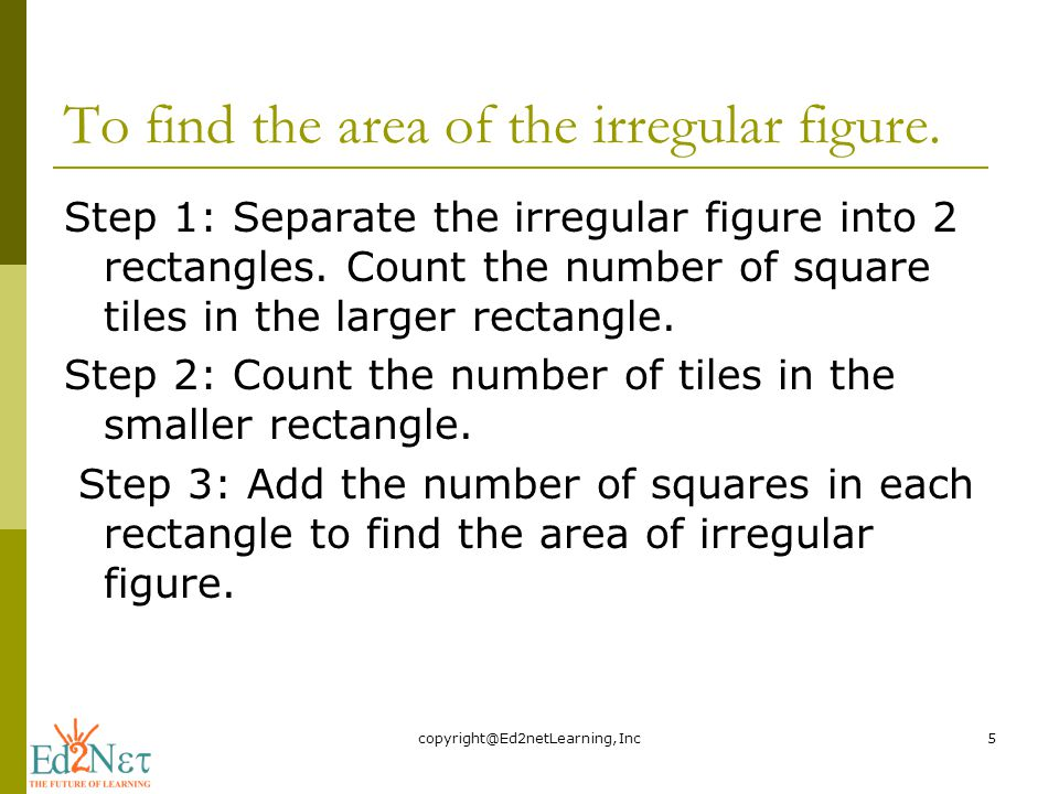 To find the area of the irregular figure.