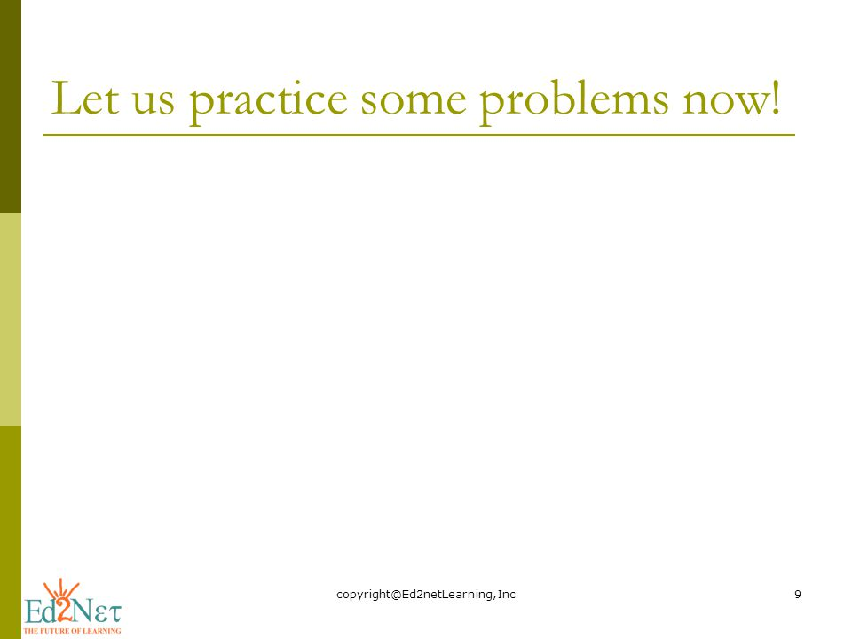 Let us practice some problems now!