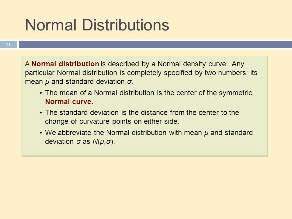 Normal Distributions 11 A Normal distribution is described by a Normal density curve.